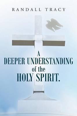 A Deeper Understanding of the Holy Spirit.