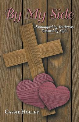 By My Side: Kidnapped by Darkness, Rescued by Light