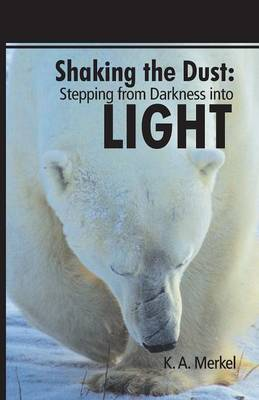 Shaking the Dust: Stepping from Darkness Into Light