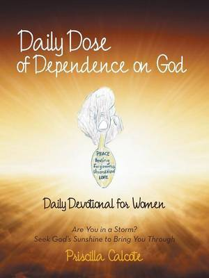Daily Dose of Dependence on God: Daily Devotional for Women: Are You in a Storm? Seek God's Sunshine to Bring You Through