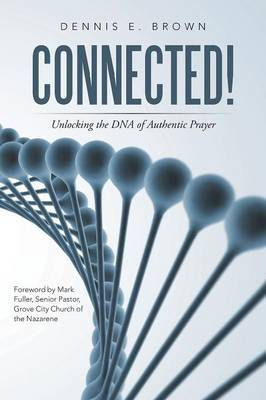 Connected!: Unlocking the DNA of Authentic Prayer