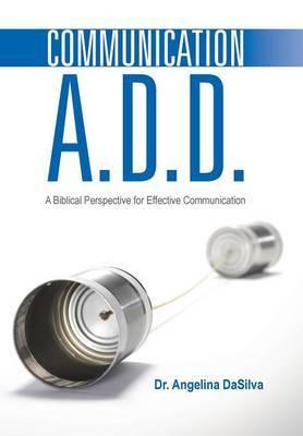 Communication A.D.D.: A Biblical Perspective for Effective Communication