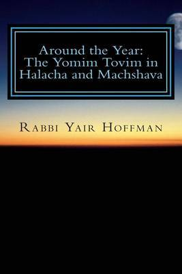 Around the Year: Halacha and Machshava on the Yomim Tovim