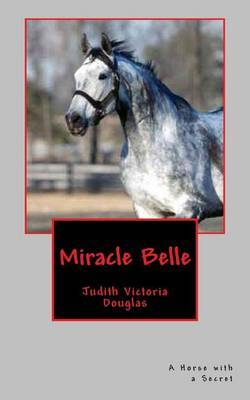 Miracle Belle: A Horse with a Secret