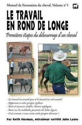 Le Travail En Rond de Longe: Premieres Etapes Du Debourrage D'Un Cheval