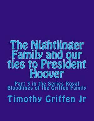 The Nightlinger Family and Our Ties to President Hoover: Royal Bloodlines of the Griffen Family