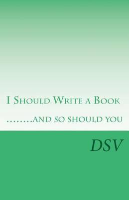 I Should Write a Book .....and So Should You