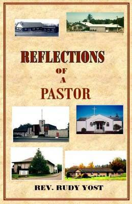 Reflections of a Pastor: What Goes on Behind the Scenes in a Pastor's Life as He Ministers to a Church Congregation?