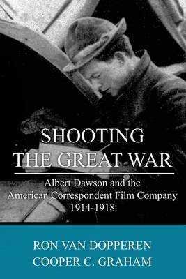 Shooting the Great War: Albert Dawson and the American Correspondent Film Company, 1914-1918