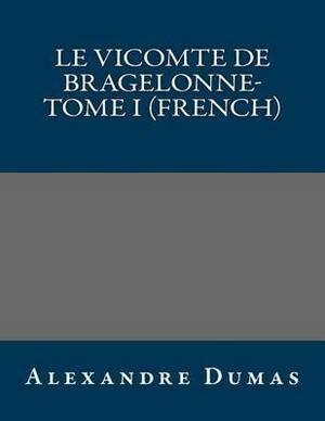 Le Vicomte de Bragelonne- Tome I (French)