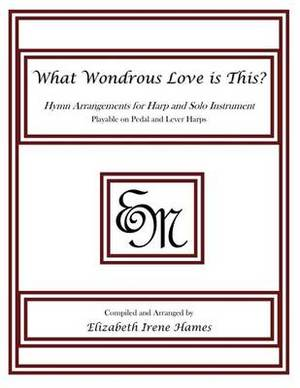 What Wondrous Love Is This?: Hymn Arrangements for Harp and Solo Instrument