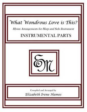 What Wondrous Love Is This?: Hymn Arrangements for Harp and Solo Instrument: Instrumental Parts