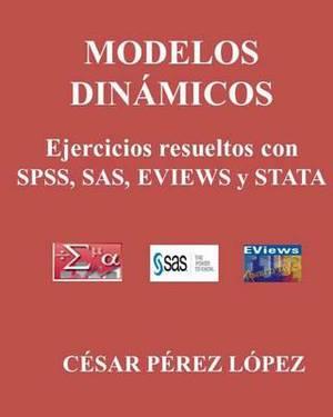 Modelos Dinamicos. Ejercicios Resueltos Con SPSS, SAS, Eviews y Stata