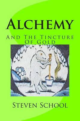 Alchemy: And the Tincture of Gold