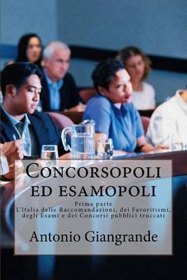 Concorsopoli Ed Esamopoli: L'Italia Delle Raccomandazioni, Dei Favoritismi, Degli Esami E Dei Concorsi Pubblici Truccati