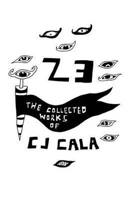 23: The Collected Works of C.J. Cala