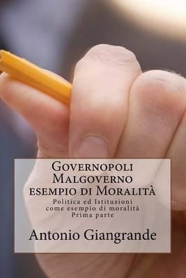 Governopoli Malgoverno Esempio Di Moralit�: Politica Ed Istituzioni Come Esempio Di Moralit�