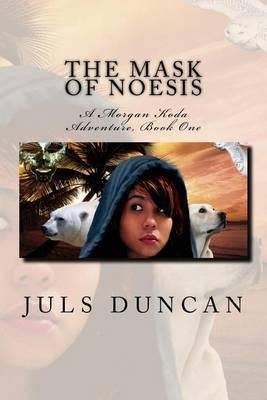The Mask of Noesis, a Morgan Koda Adventure, Book One.