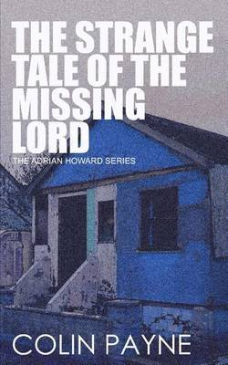 The Strange Tale of the Missing Lord: An Adrian Howard Story