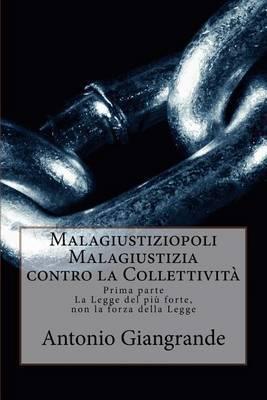 Malagiustiziopoli Malagiustizia Contro La Collettivita: La Legge del Piu Forte, Non La Forza Della Legge