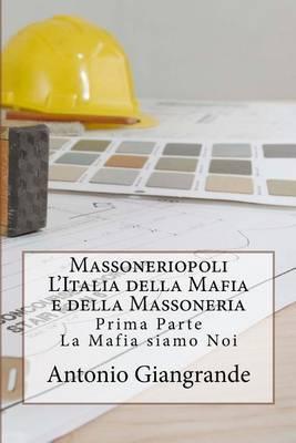 Massoneriopoli L'Italia Della Mafia E Della Massoneria: La Mafia Siamo Noi