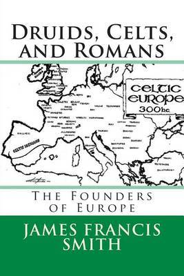 Druids, Celts, and Romans: The Founders of Europe
