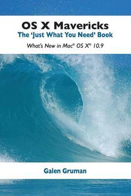 OS X Mavericks: The Just What You Need Book: What's New in Mac OS X 10.9