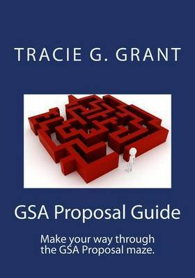 Gsa Proposal Guide: Get Your Gsa Contract by Writing a Winning Proposal
