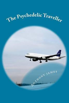 The Psychedelic Traveller: Tales of a Global Wanderer