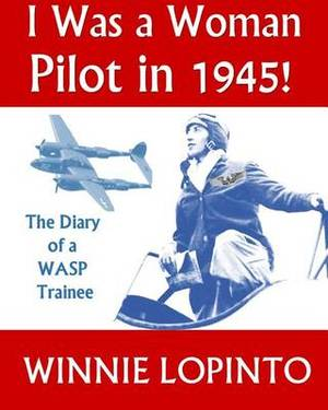 I Was a Woman Pilot in 1945!: The Memoir of a Wasp in 1945
