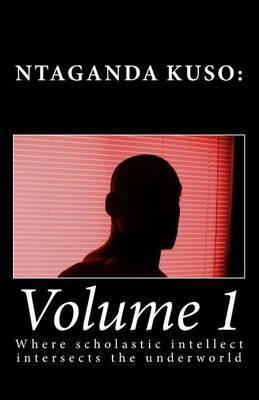 Ntaganda Kuso: Volume 1: Where Scholastic Intellect Intersects the Underworld