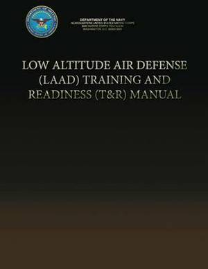 Low Altitude Air Defense (Laad) Training and Readiness (T&r) Manual