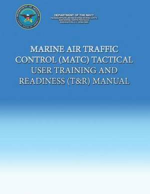 Marine Air Traffic Control (Matc) Tactical User Training and Readiness (T&r) Manual