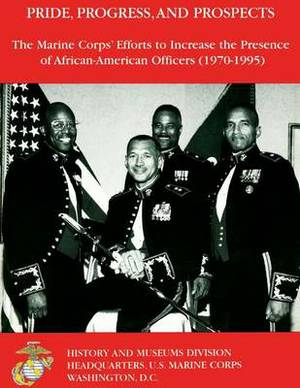 Pride, Progress, and Prospects: The Marine Corps' Efforts to Increase the Presence of African-American Officers (1970-1995)