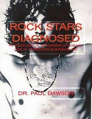 Rock Stars Diagnosed: Psychological Diagnosis of Cobain, Joplin, Morrison, Winehouse!