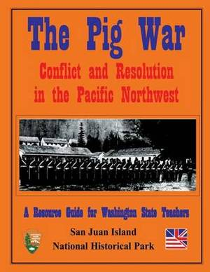 The Pig War: Conflict and Resolution in the Pacific Northwest