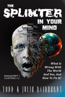 The Splinter in Your Mind: What's Wrong with the World and You, and How to Fix It