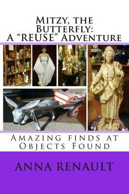 Mitzy, the Butterfly: A Reuse Adventure: Amazing Finds at Objects Found