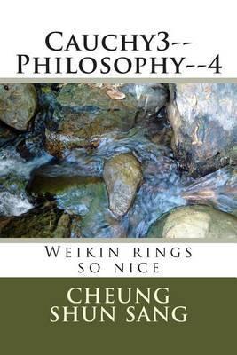Cauchy3--Philosophy--4: Weikin Rings So Nice
