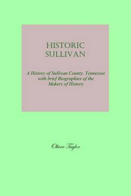 Historic Sullivan: A History of Sullivan County, Tennessee with Brief Biographies of the Makers of History