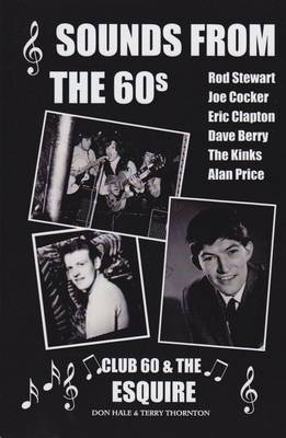 Sounds from the 60s - Club 60 & The Esquire: Behind the scenes during the great days of 60s rock n' roll, blues, pop and jazz
