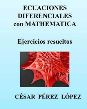Ecuaciones Diferenciales Con Mathematica. Ejercicios Resueltos