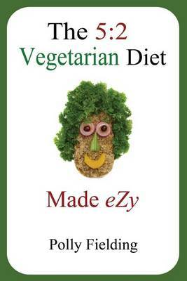The 5: 2 Vegetarian Diet Made Ezy