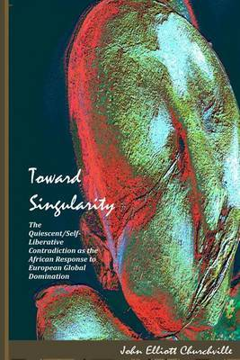Toward Singularity: The Quiescent/Self-Liberative Contradiction as the African Response to European Global Domination