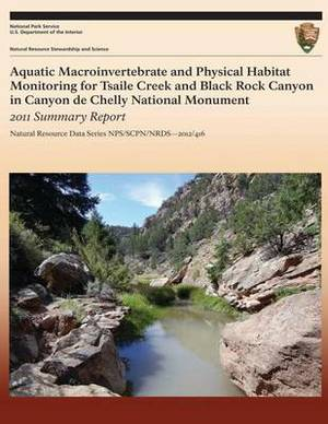 Aquatic Macroinvertebrate and Physical Habitat Monitoring for Tsaile Creek and Black Rock Canyon in Canyon de Chelly National Monument: 2011 Summary Report