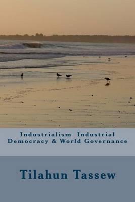 Industrialism Industrial Democracy & World Governance