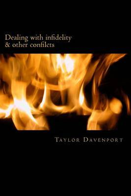 Dealing with Infidelity and Other Conflicts: A Guide to Maintaining and Saving Your Relationship