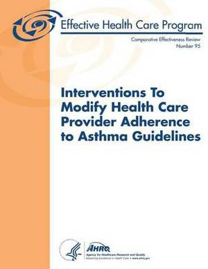 Interventions to Modify Health Care Provider Adherence to Asthma Guidelines: Comparative Effectiveness Review Number 95