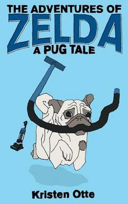 The Adventures of Zelda: A Pug Tale
