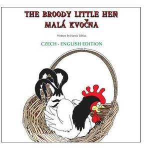 The Broody Little Hen/Czech-English: Czech-English Bilingual
